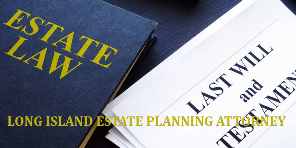 Read more about the article LONG ISLAND ESTATE PLANNING ATTORNEY